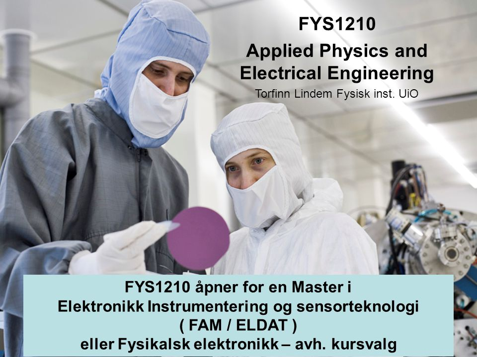 5 FYS1210 Applied Physics and Electrical Engineering Torfinn Lindem Fysisk inst.