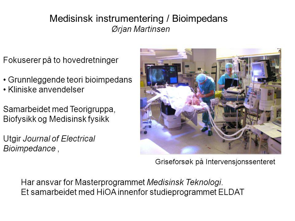 Medisinsk instrumentering / Bioimpedans Ørjan Martinsen Fokuserer på to hovedretninger Grunnleggende teori bioimpedans Kliniske anvendelser Samarbeide