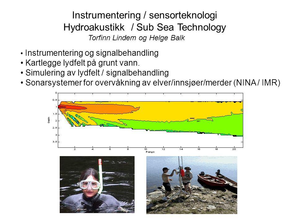 Instrumentering / sensorteknologi Hydroakustikk / Sub Sea Technology Instrumentering og signalbehandling Kartlegge lydfelt på grunt vann. Simulering a