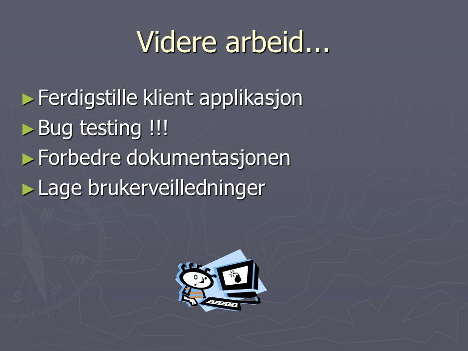 Videre arbeid... ► Ferdigstille klient applikasjon ► Bug testing !!! ► Forbedre dokumentasjonen ► Lage brukerveilledninger
