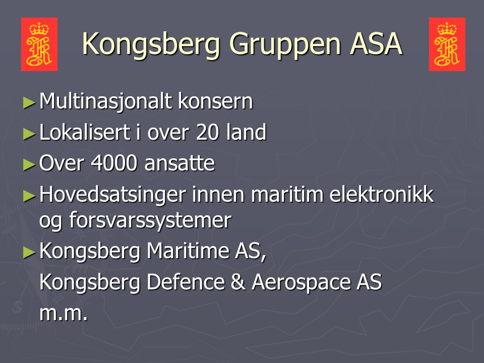 Kongsberg Gruppen ASA ► Multinasjonalt konsern ► Lokalisert i over 20 land ► Over 4000 ansatte ► Hovedsatsinger innen maritim elektronikk og forsvarss