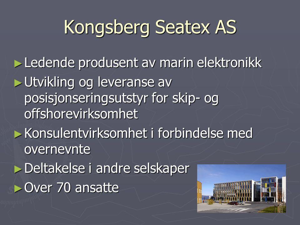 Kongsberg Seatex AS ► Ledende produsent av marin elektronikk ► Utvikling og leveranse av posisjonseringsutstyr for skip- og offshorevirksomhet ► Konsu