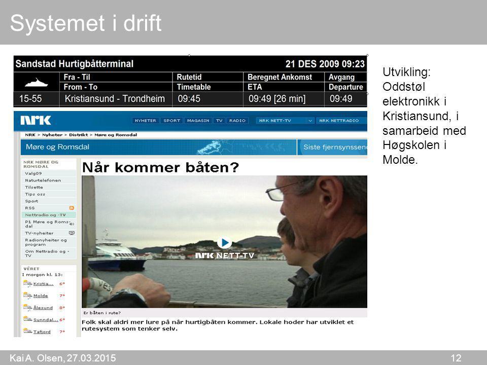 Kai A. Olsen, 27.03.2015 12 Systemet i drift Utvikling: Oddstøl elektronikk i Kristiansund, i samarbeid med Høgskolen i Molde.