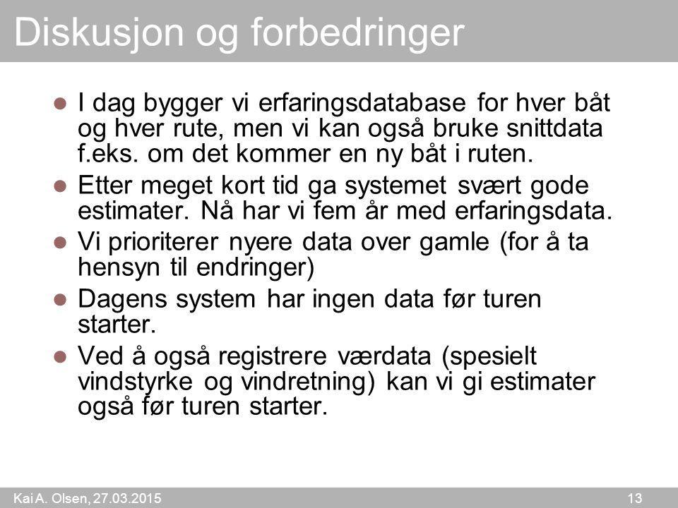 Kai A. Olsen, 27.03.2015 13 Diskusjon og forbedringer I dag bygger vi erfaringsdatabase for hver båt og hver rute, men vi kan også bruke snittdata f.e