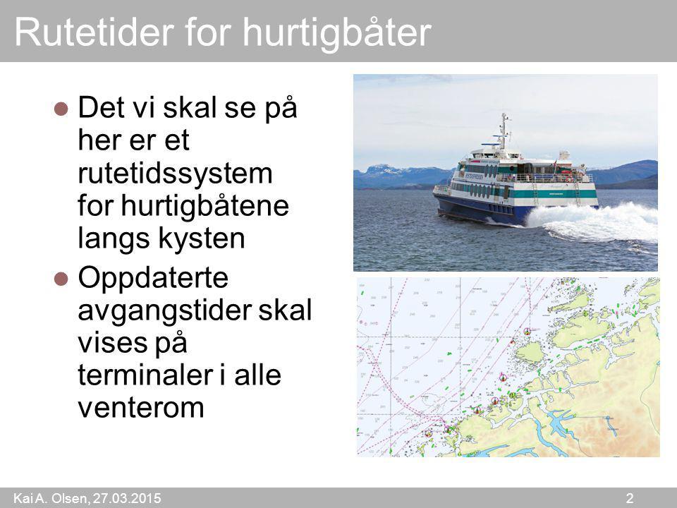 Kai A. Olsen, 27.03.2015 2 Rutetider for hurtigbåter Det vi skal se på her er et rutetidssystem for hurtigbåtene langs kysten Oppdaterte avgangstider