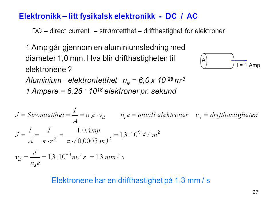 27 DC – direct current – strømtetthet – drifthastighet for elektroner 1 Amp går gjennom en aluminiumsledning med diameter 1,0 mm. Hva blir drifthastig