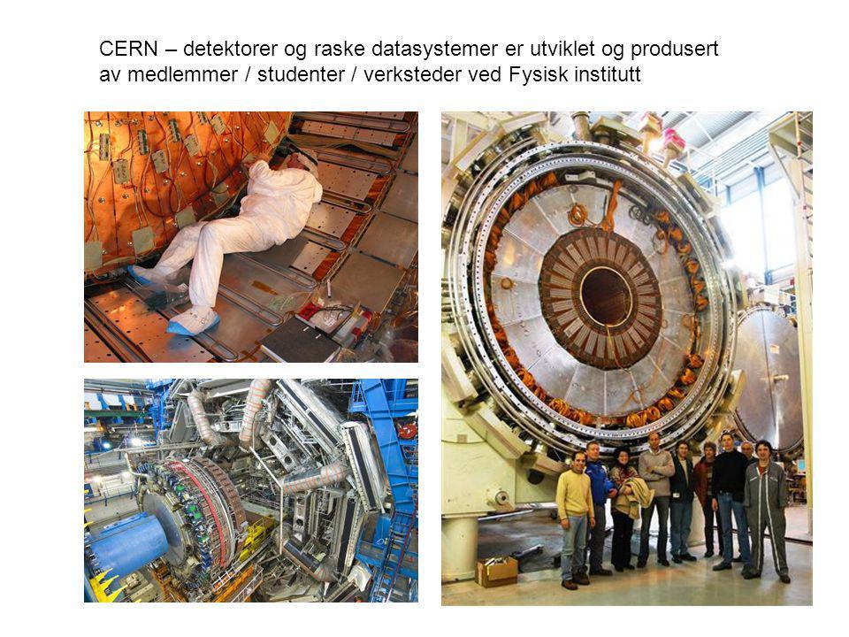 6 CERN – detektorer og raske datasystemer er utviklet og produsert av medlemmer / studenter / verksteder ved Fysisk institutt
