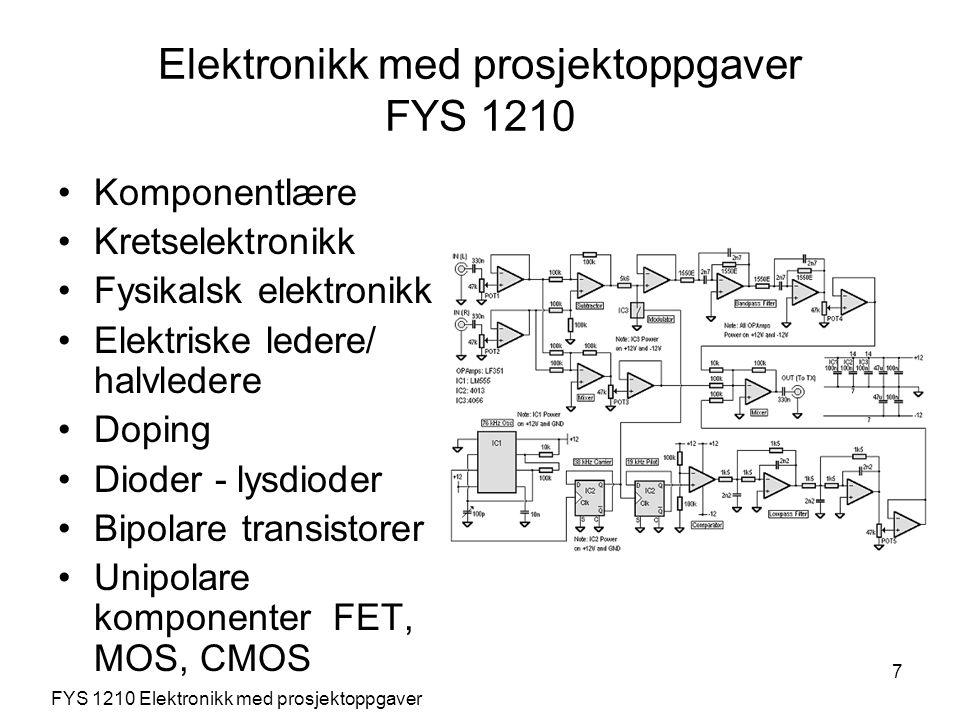 7 Elektronikk med prosjektoppgaver FYS 1210 Komponentlære Kretselektronikk Fysikalsk elektronikk Elektriske ledere/ halvledere Doping Dioder - lysdioder Bipolare transistorer Unipolare komponenter FET, MOS, CMOS FYS 1210 Elektronikk med prosjektoppgaver