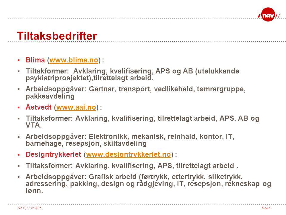 NAV, 27.03.2015Side 7 Tiltaksbedrifter  Fretex (www.fretex.no) :www.fretex.no  Tiltaksformer: Avklaring, kvalifisering, tilrettelagt arbeid, APS og AB.