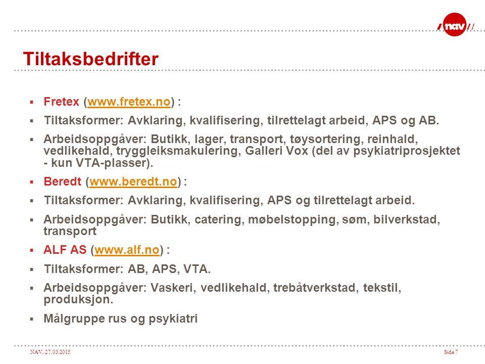 NAV, 27.03.2015Side 7 Tiltaksbedrifter  Fretex (www.fretex.no) :www.fretex.no  Tiltaksformer: Avklaring, kvalifisering, tilrettelagt arbeid, APS og