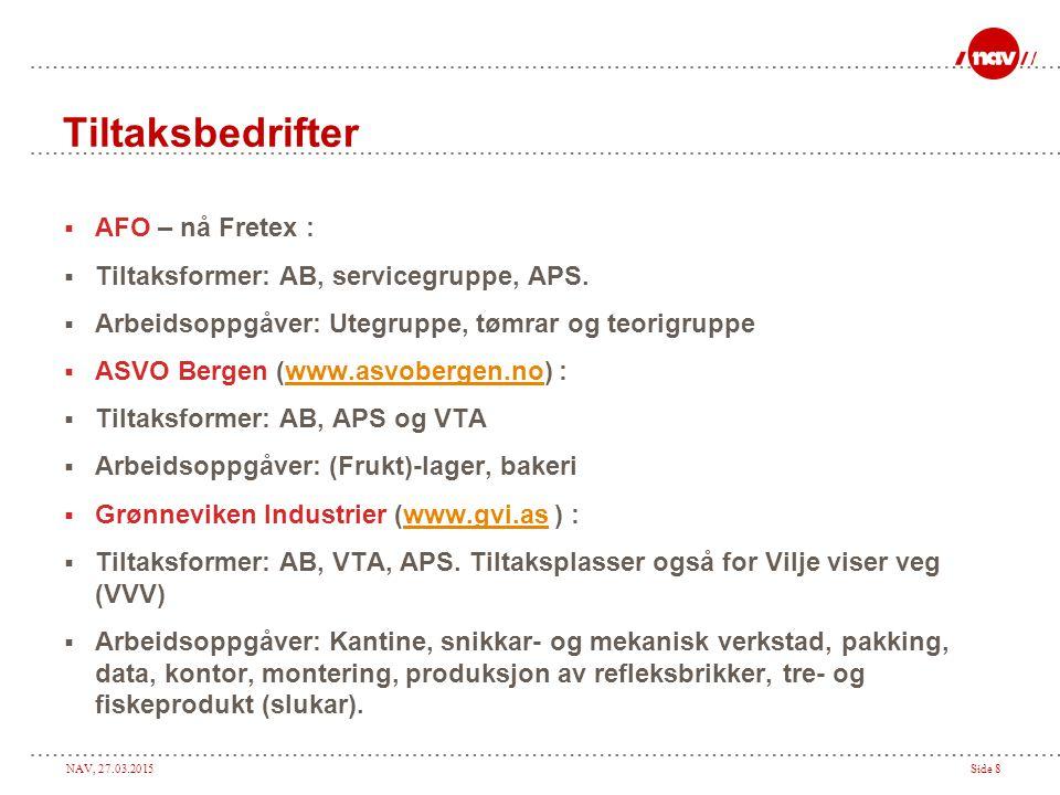 NAV, 27.03.2015Side 8 Tiltaksbedrifter  AFO – nå Fretex :  Tiltaksformer: AB, servicegruppe, APS.  Arbeidsoppgåver: Utegruppe, tømrar og teorigrupp