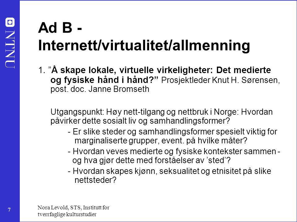 7 Nora Levold, STS, Institutt for tverrfaglige kulturstudier Ad B - Internett/virtualitet/allmenning 1. Ӂ skape lokale, virtuelle virkeligheter: Det