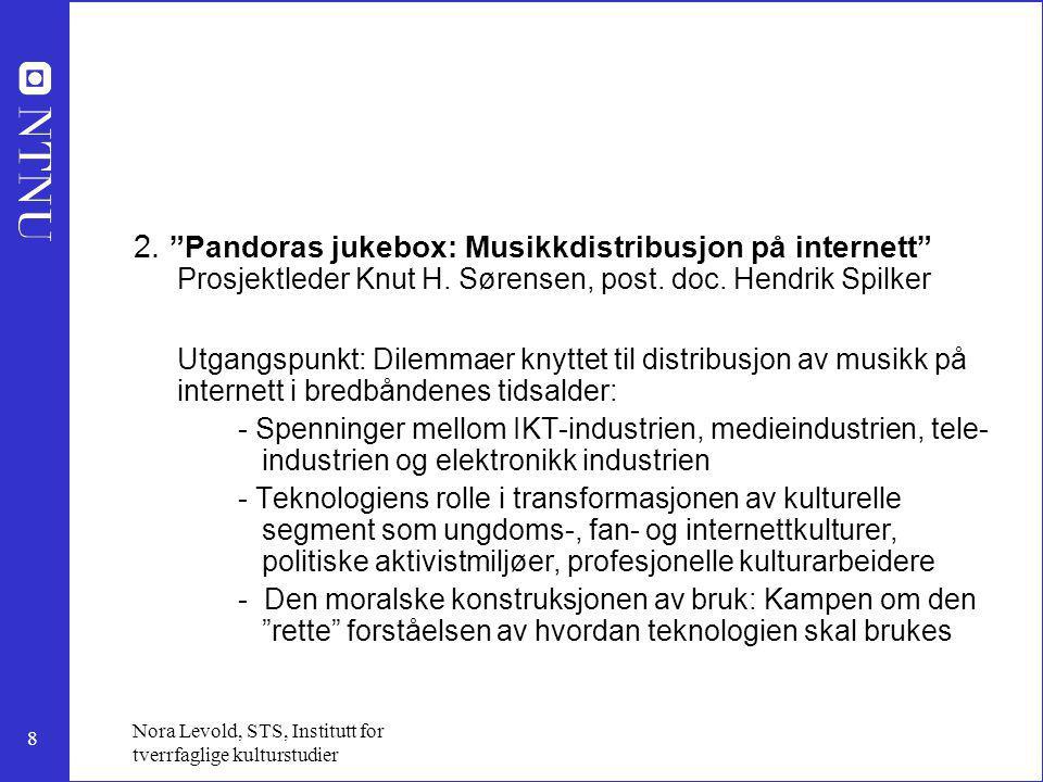 """8 Nora Levold, STS, Institutt for tverrfaglige kulturstudier 2. """"Pandoras jukebox: Musikkdistribusjon på internett"""" Prosjektleder Knut H. Sørensen, po"""