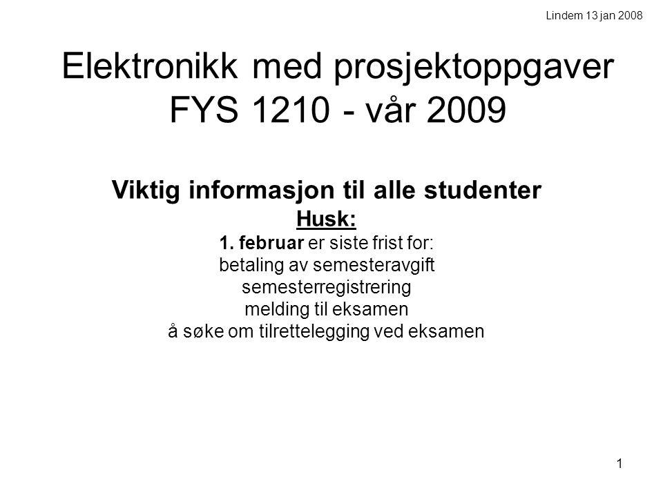 1 Elektronikk med prosjektoppgaver FYS 1210 - vår 2009 Viktig informasjon til alle studenter Husk: 1. februar er siste frist for: betaling av semester