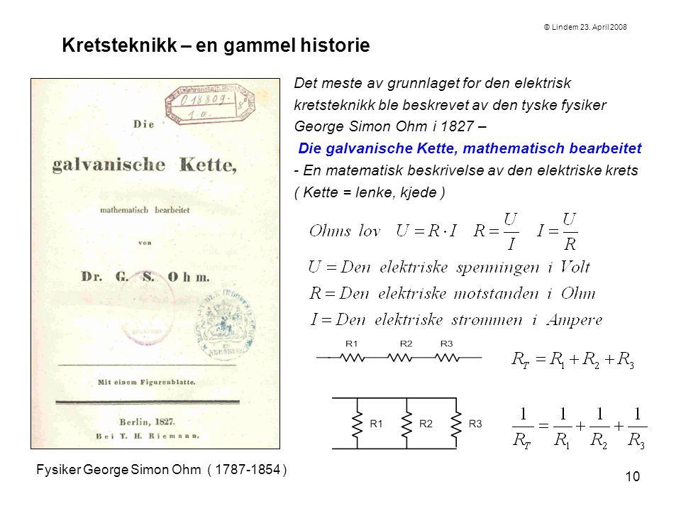 10 Kretsteknikk – en gammel historie Fysiker George Simon Ohm ( 1787-1854 ) Det meste av grunnlaget for den elektrisk kretsteknikk ble beskrevet av de