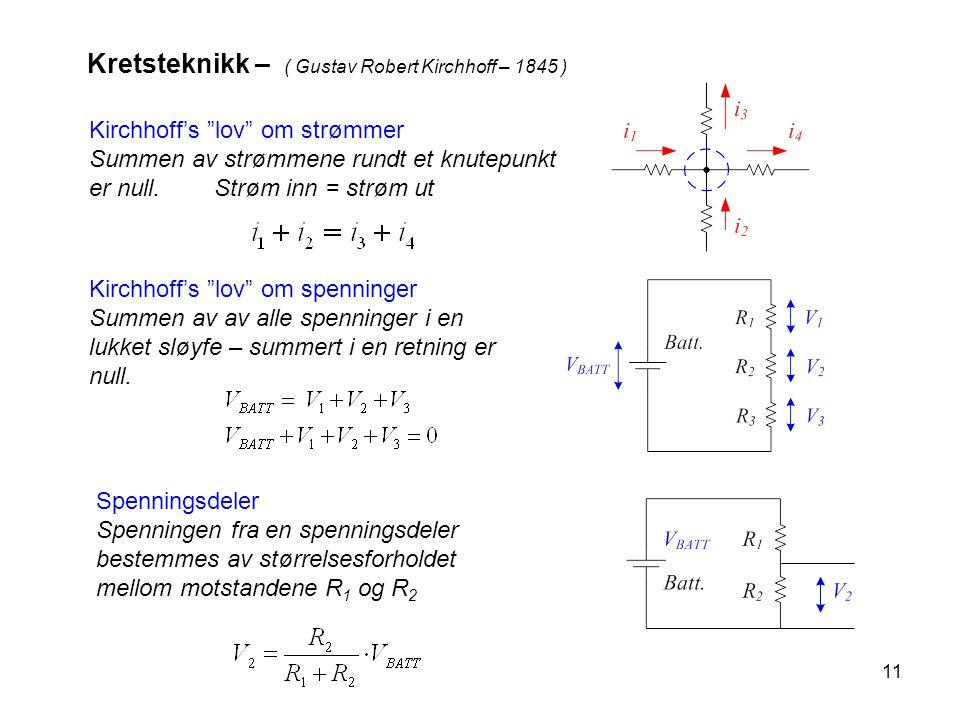 """11 Kretsteknikk – ( Gustav Robert Kirchhoff – 1845 ) Kirchhoff's """"lov"""" om strømmer Summen av strømmene rundt et knutepunkt er null. Strøm inn = strøm"""