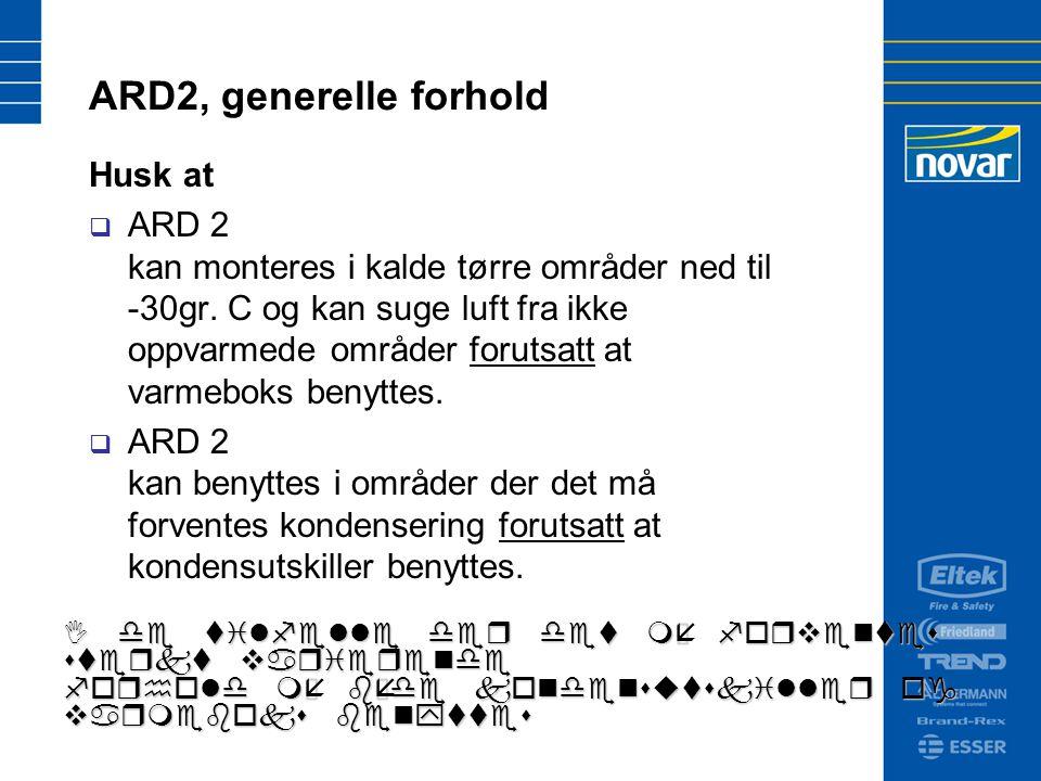 ARD2, generelle forhold Husk at  ARD 2 kan monteres i kalde tørre områder ned til -30gr.