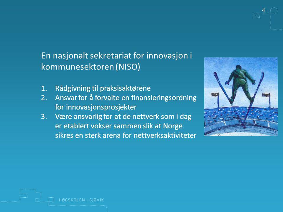 4 En nasjonalt sekretariat for innovasjon i kommunesektoren (NISO) 1.Rådgivning til praksisaktørene 2.Ansvar for å forvalte en finansieringsordning for innovasjonsprosjekter 3.Være ansvarlig for at de nettverk som i dag er etablert vokser sammen slik at Norge sikres en sterk arena for nettverksaktiviteter