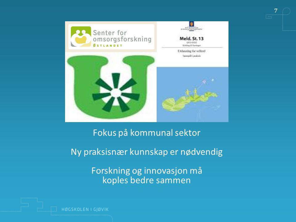 7 Fokus på kommunal sektor Ny praksisnær kunnskap er nødvendig Forskning og innovasjon må koples bedre sammen