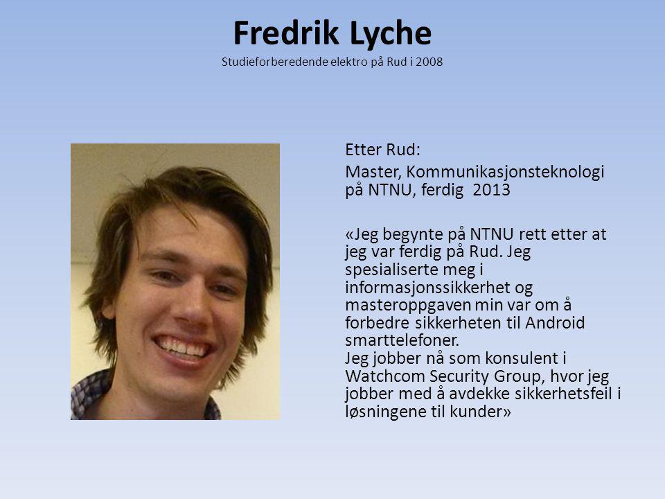 Fredrik Lyche Studieforberedende elektro på Rud i 2008 Etter Rud: Master, Kommunikasjonsteknologi på NTNU, ferdig 2013 «Jeg begynte på NTNU rett etter