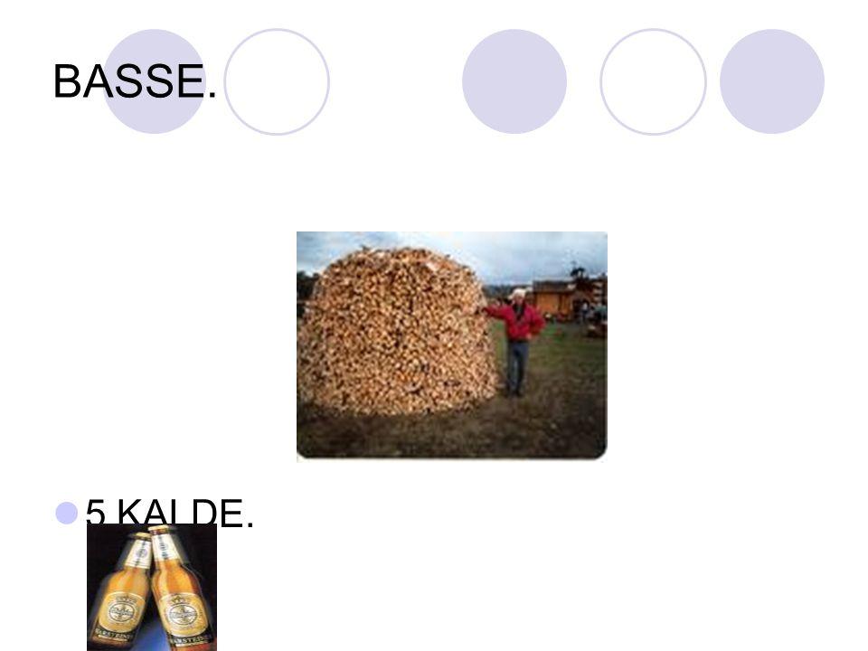 BASSE. 5 KALDE.