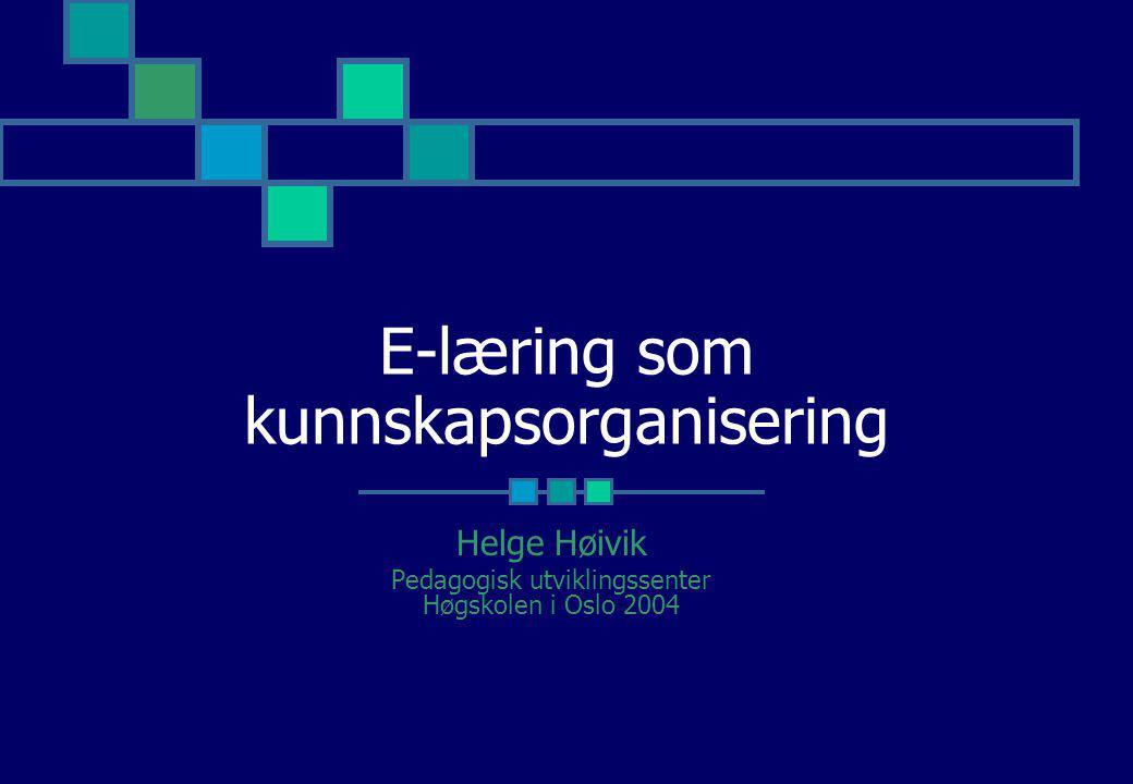 E-læring som kunnskapsorganisering Helge Høivik Pedagogisk utviklingssenter Høgskolen i Oslo 2004
