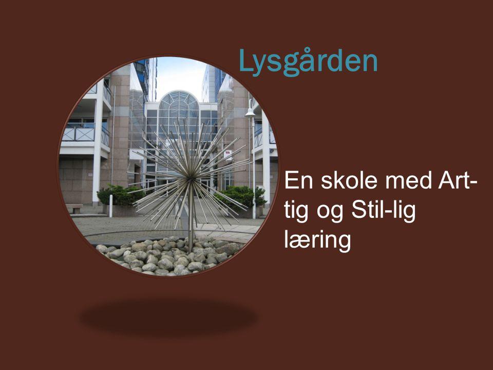 Lysgården En skole med Art- tig og Stil-lig læring