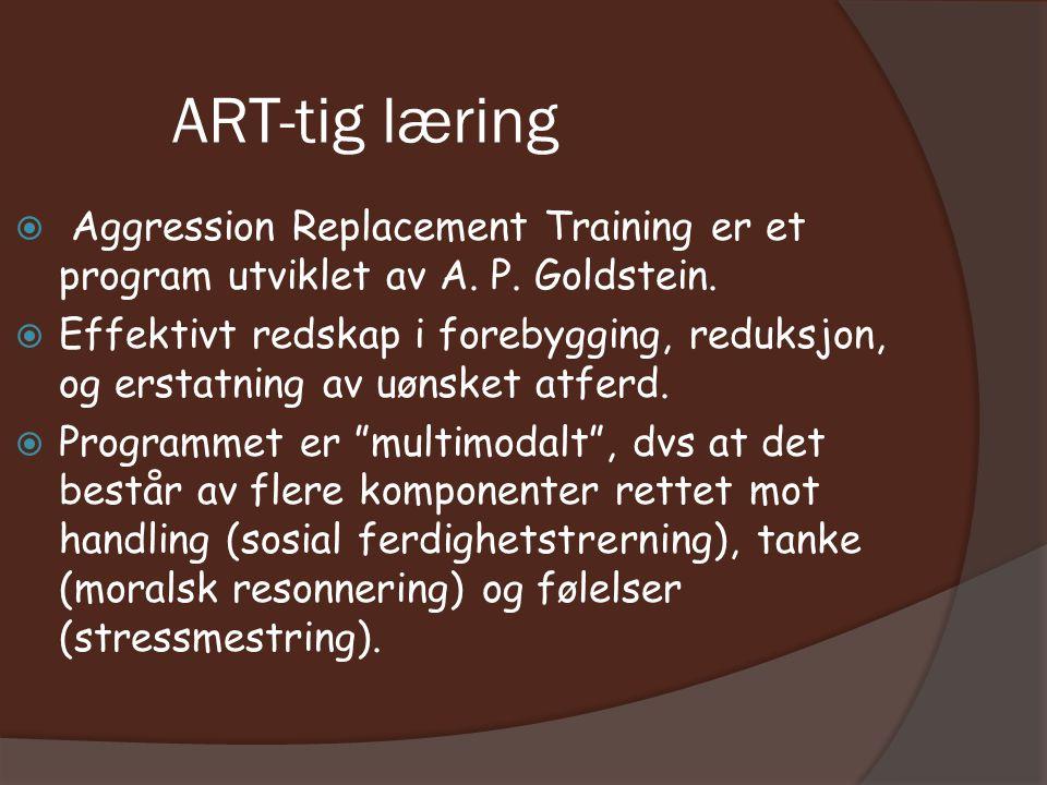ART-tig læring  Aggression Replacement Training er et program utviklet av A.