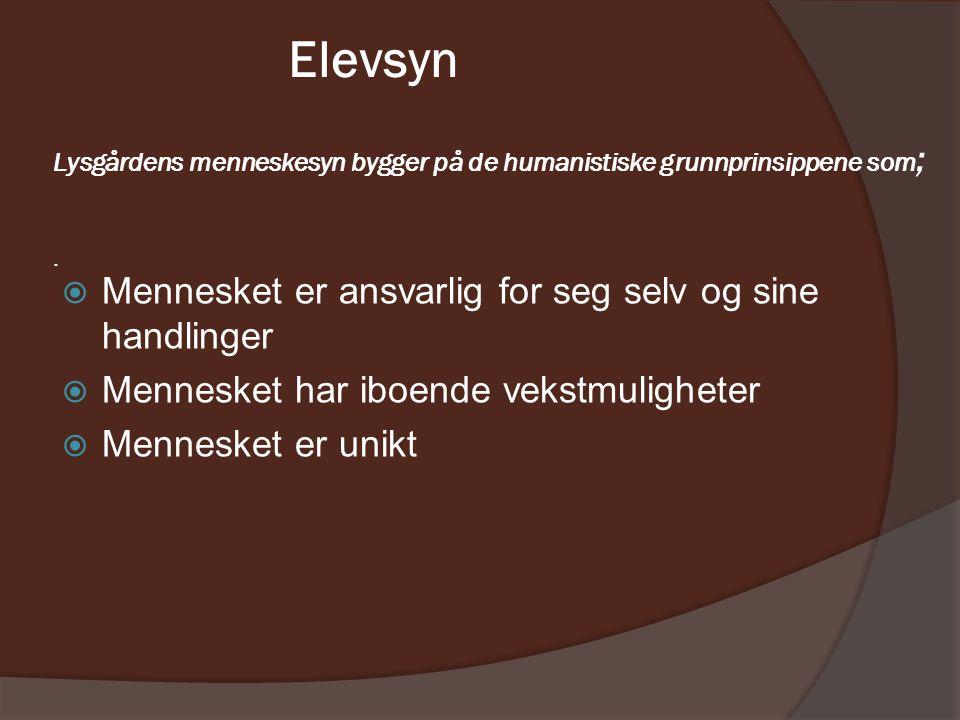 Elevsyn Lysgårdens menneskesyn bygger på de humanistiske grunnprinsippene som ;.