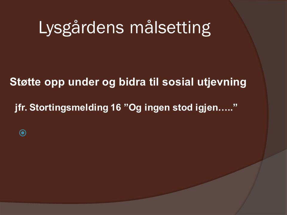Lysgårdens målsetting  Støtte opp under og bidra til sosial utjevning jfr.