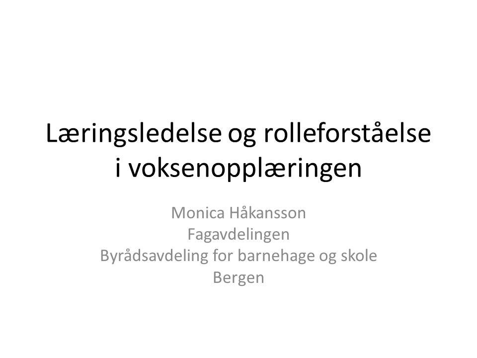 Læringsledelse og rolleforståelse i voksenopplæringen Monica Håkansson Fagavdelingen Byrådsavdeling for barnehage og skole Bergen