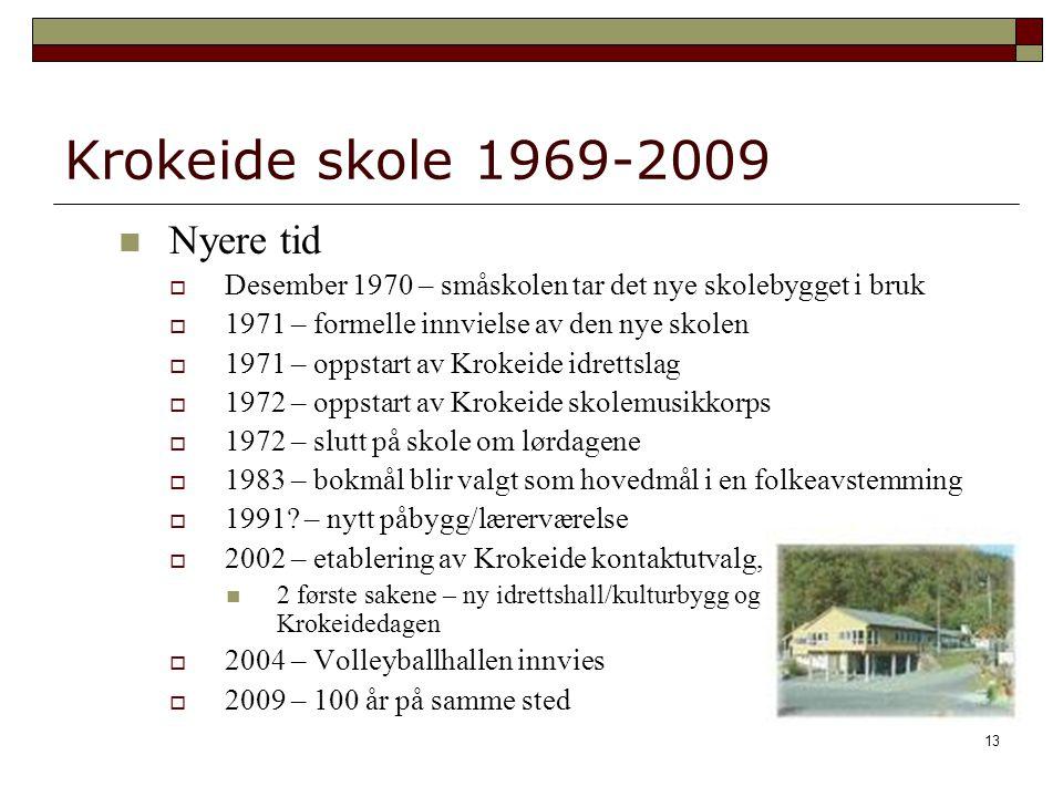 13 Krokeide skole 1969-2009 Nyere tid  Desember 1970 – småskolen tar det nye skolebygget i bruk  1971 – formelle innvielse av den nye skolen  1971