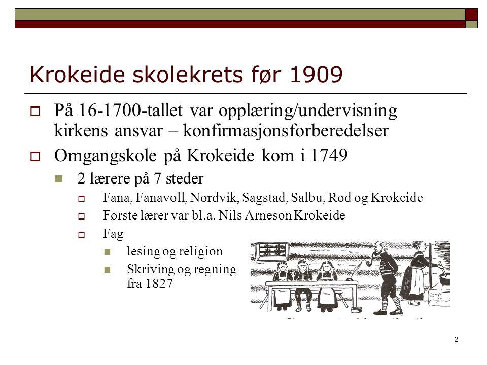 2 Krokeide skolekrets før 1909  På 16-1700-tallet var opplæring/undervisning kirkens ansvar – konfirmasjonsforberedelser  Omgangskole på Krokeide kom i 1749 2 lærere på 7 steder  Fana, Fanavoll, Nordvik, Sagstad, Salbu, Rød og Krokeide  Første lærer var bl.a.