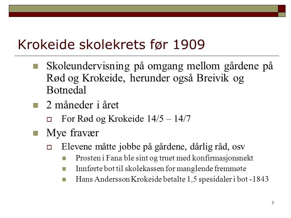 3 Krokeide skolekrets før 1909 Skoleundervisning på omgang mellom gårdene på Rød og Krokeide, herunder også Breivik og Botnedal 2 måneder i året  For