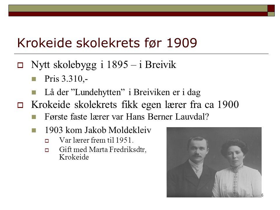 6 Krokeide skolekrets før 1909  Nytt skolebygg i 1895 – i Breivik Pris 3.310,- Lå der Lundehytten i Breiviken er i dag  Krokeide skolekrets fikk egen lærer fra ca 1900 Første faste lærer var Hans Berner Lauvdal.