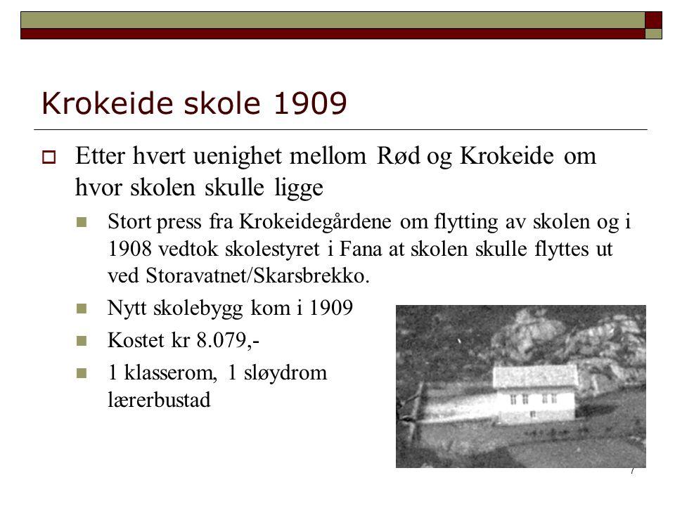 7 Krokeide skole 1909  Etter hvert uenighet mellom Rød og Krokeide om hvor skolen skulle ligge Stort press fra Krokeidegårdene om flytting av skolen og i 1908 vedtok skolestyret i Fana at skolen skulle flyttes ut ved Storavatnet/Skarsbrekko.