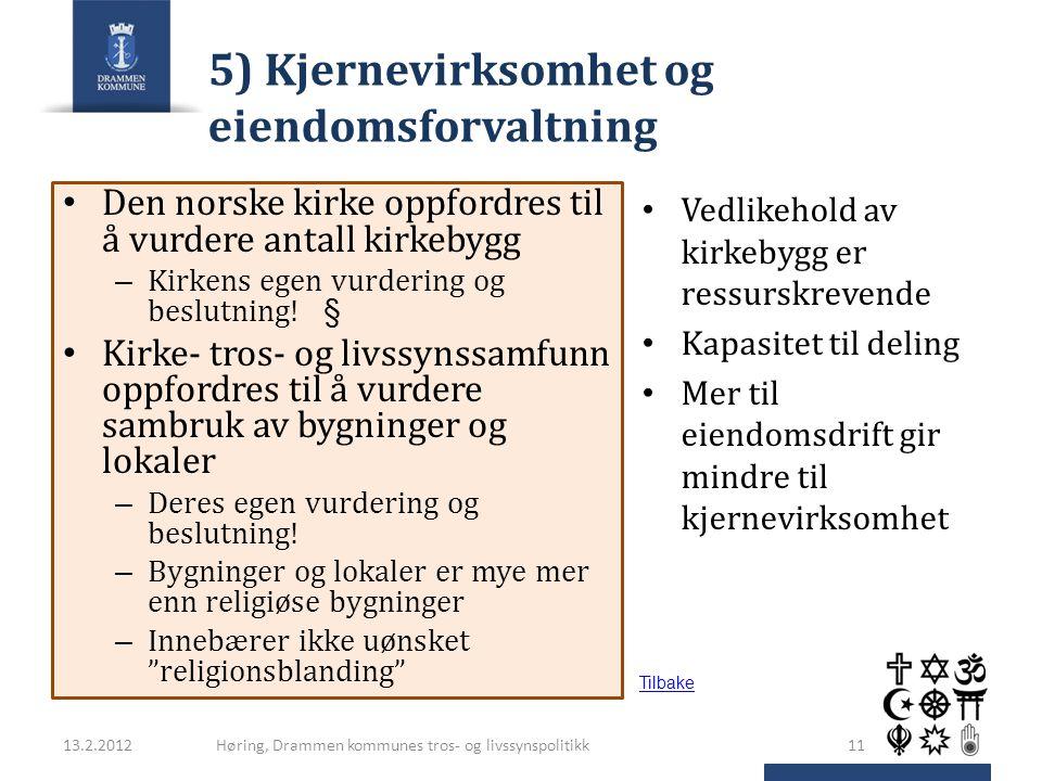 5) Kjernevirksomhet og eiendomsforvaltning Den norske kirke oppfordres til å vurdere antall kirkebygg – Kirkens egen vurdering og beslutning.