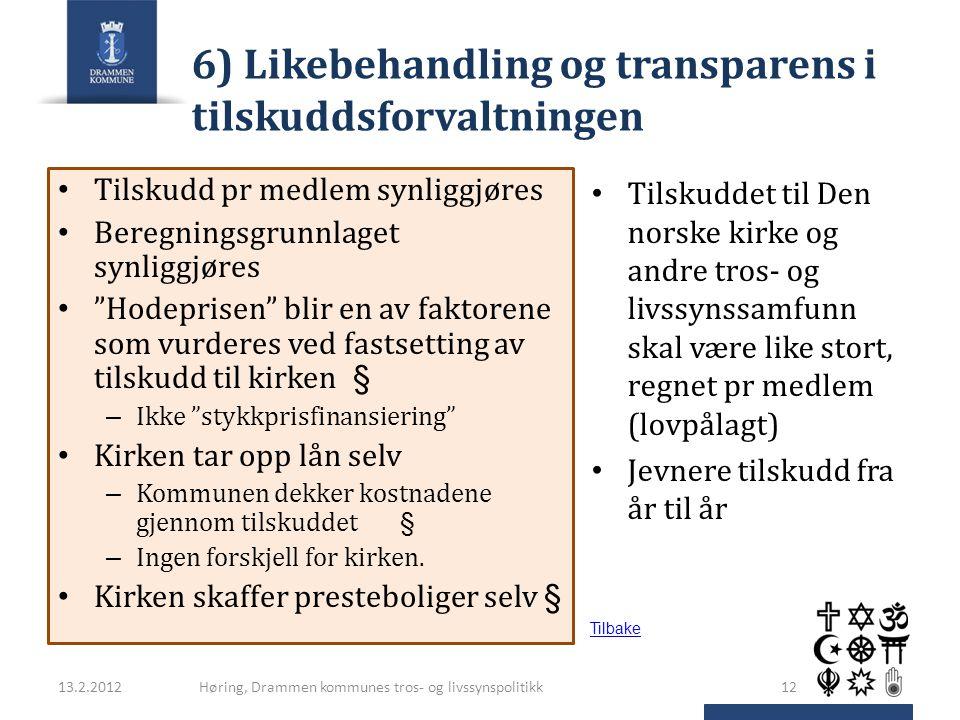 """6) Likebehandling og transparens i tilskuddsforvaltningen Tilskudd pr medlem synliggjøres Beregningsgrunnlaget synliggjøres """"Hodeprisen"""" blir en av fa"""