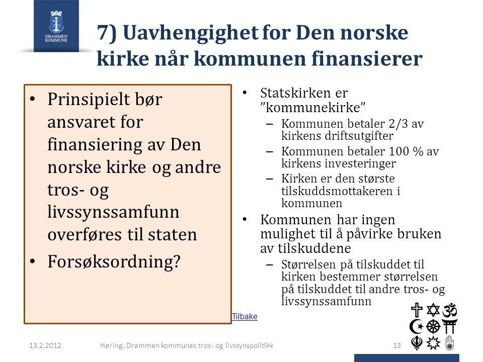 7) Uavhengighet for Den norske kirke når kommunen finansierer Prinsipielt bør ansvaret for finansiering av Den norske kirke og andre tros- og livssyns