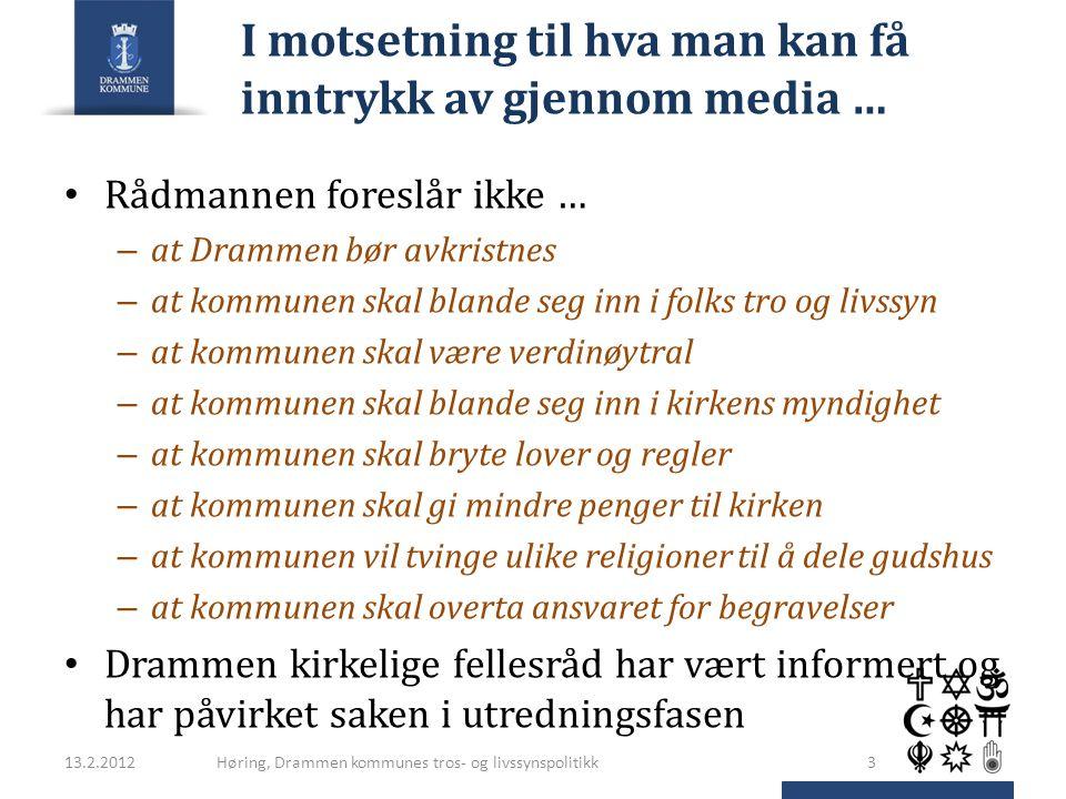I motsetning til hva man kan få inntrykk av gjennom media … Rådmannen foreslår ikke … – at Drammen bør avkristnes – at kommunen skal blande seg inn i