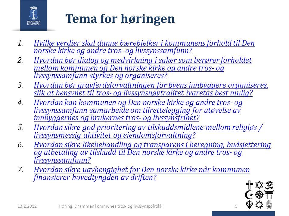 Tema for høringen 1.Hvilke verdier skal danne bærebjelker i kommunens forhold til Den norske kirke og andre tros- og livssynssamfunn?Hvilke verdier skal danne bærebjelker i kommunens forhold til Den norske kirke og andre tros- og livssynssamfunn.