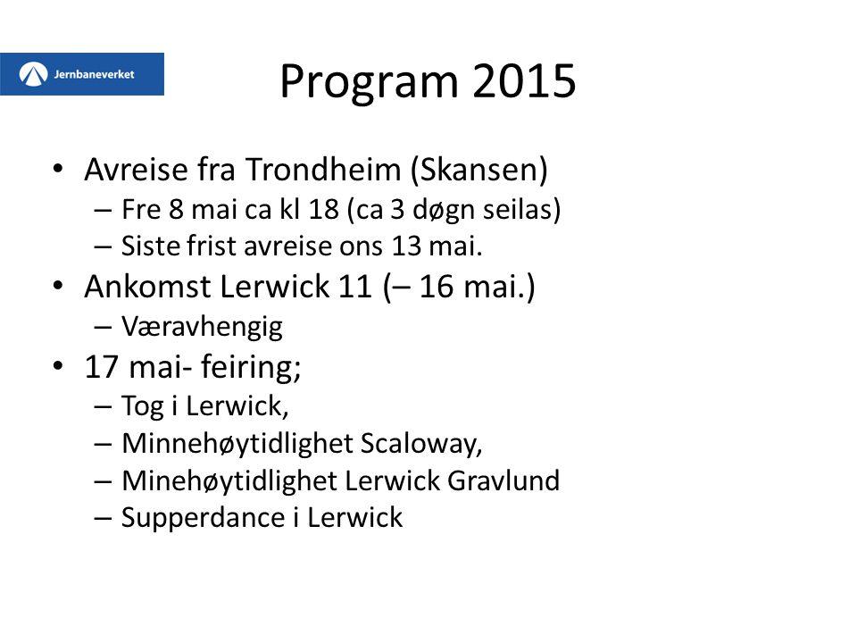 Program 2015 Avreise fra Trondheim (Skansen) – Fre 8 mai ca kl 18 (ca 3 døgn seilas) – Siste frist avreise ons 13 mai. Ankomst Lerwick 11 (– 16 mai.)