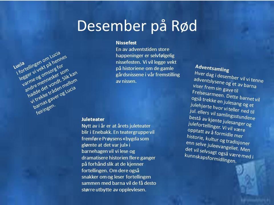 Desember på Rød Lucia I fortellingen om Lucia legger vi vekt på hennes varme og omsorg for andre mennesker som hadde det vondt. Slik kan vi trekke trå