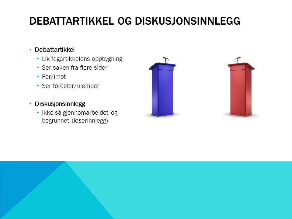 DEBATTARTIKKEL OG DISKUSJONSINNLEGG Debattartikkel Lik fagartikkelens oppbygning Ser saken fra flere sider For/imot Ser fordeler/ulemper Diskusjonsinn