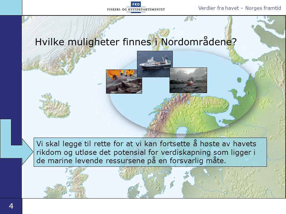 Verdier fra havet – Norges framtid 4 Hvilke muligheter finnes i Nordområdene.