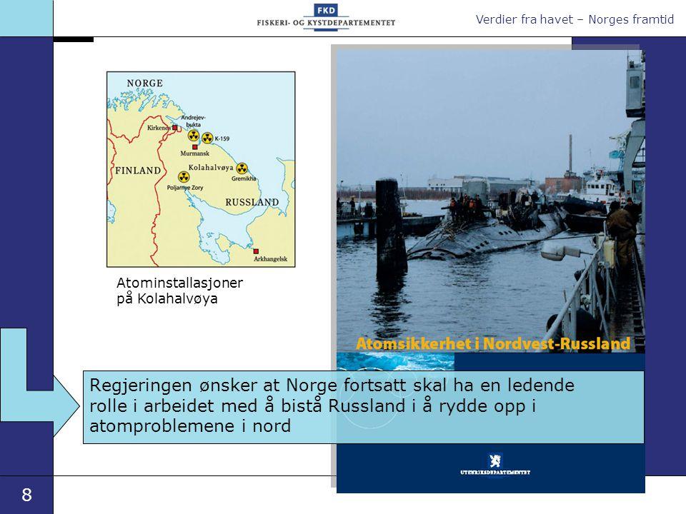 Verdier fra havet – Norges framtid 8 Atominstallasjoner på Kolahalvøya Regjeringen ønsker at Norge fortsatt skal ha en ledende rolle i arbeidet med å bistå Russland i å rydde opp i atomproblemene i nord