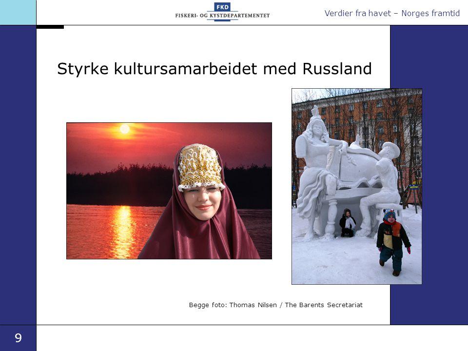 Verdier fra havet – Norges framtid 9 Styrke kultursamarbeidet med Russland Begge foto: Thomas Nilsen / The Barents Secretariat
