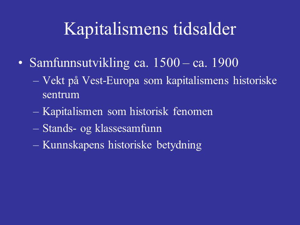 Kapitalismens tidsalder Samfunnsutvikling ca. 1500 – ca. 1900 –Vekt på Vest-Europa som kapitalismens historiske sentrum –Kapitalismen som historisk fe