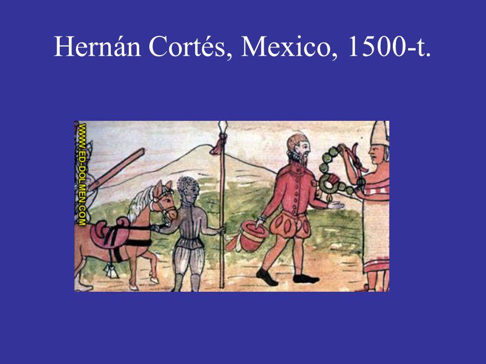 Hernán Cortés, Mexico, 1500-t.