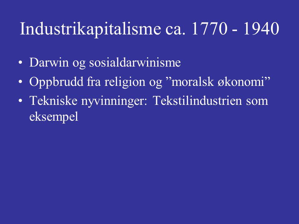 """Industrikapitalisme ca. 1770 - 1940 Darwin og sosialdarwinisme Oppbrudd fra religion og """"moralsk økonomi"""" Tekniske nyvinninger: Tekstilindustrien som"""
